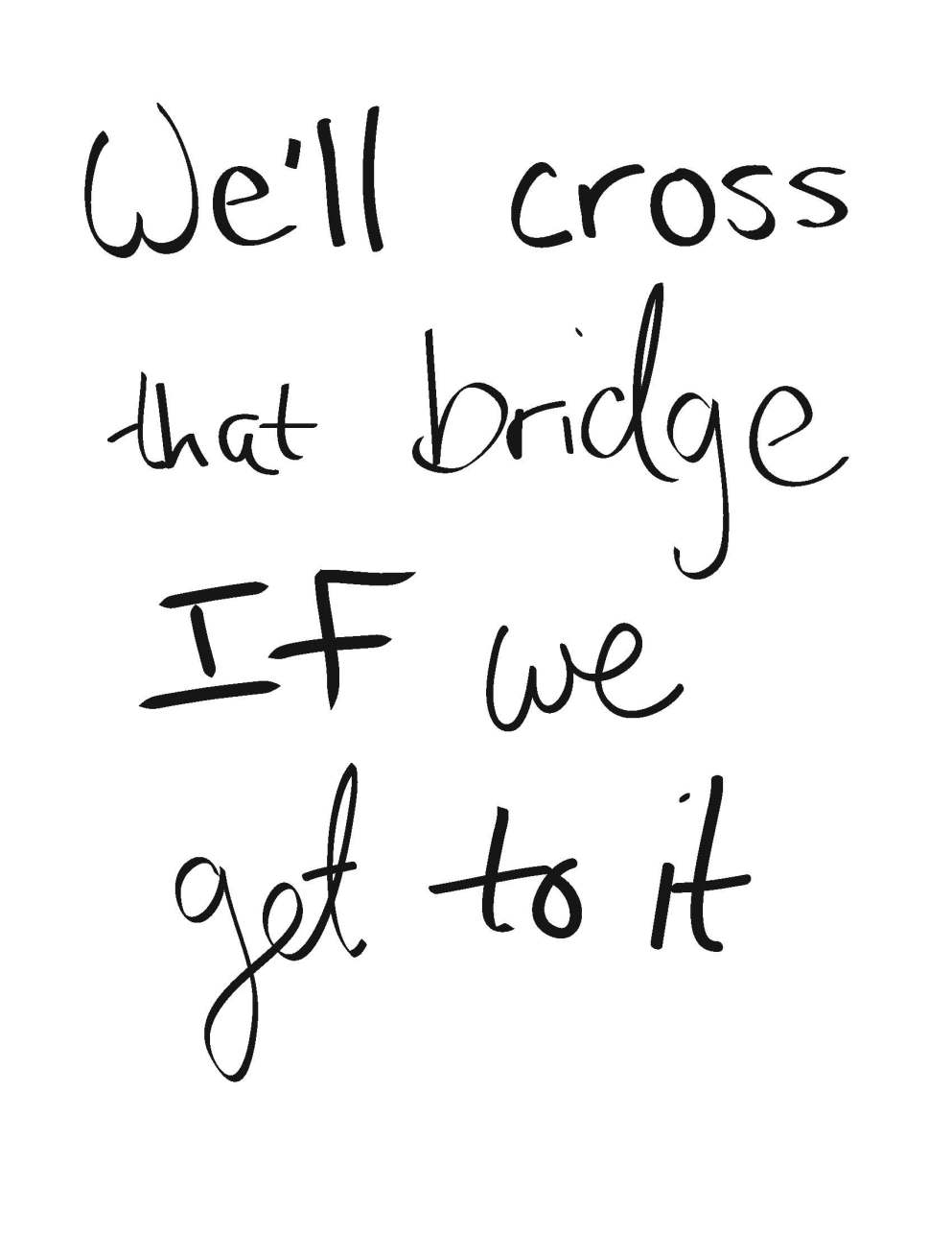 7-well-cross-that-bridge-if-we-get-to-it