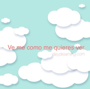 Ve me como me quieras ver—deydreaming CloudThough