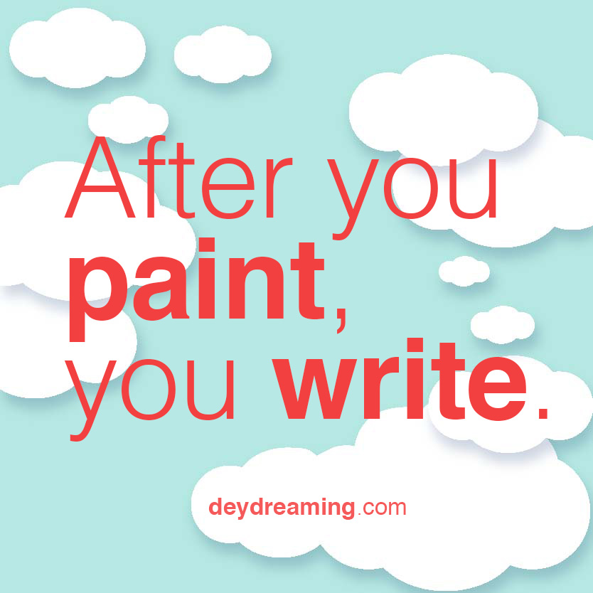 After you paint you write