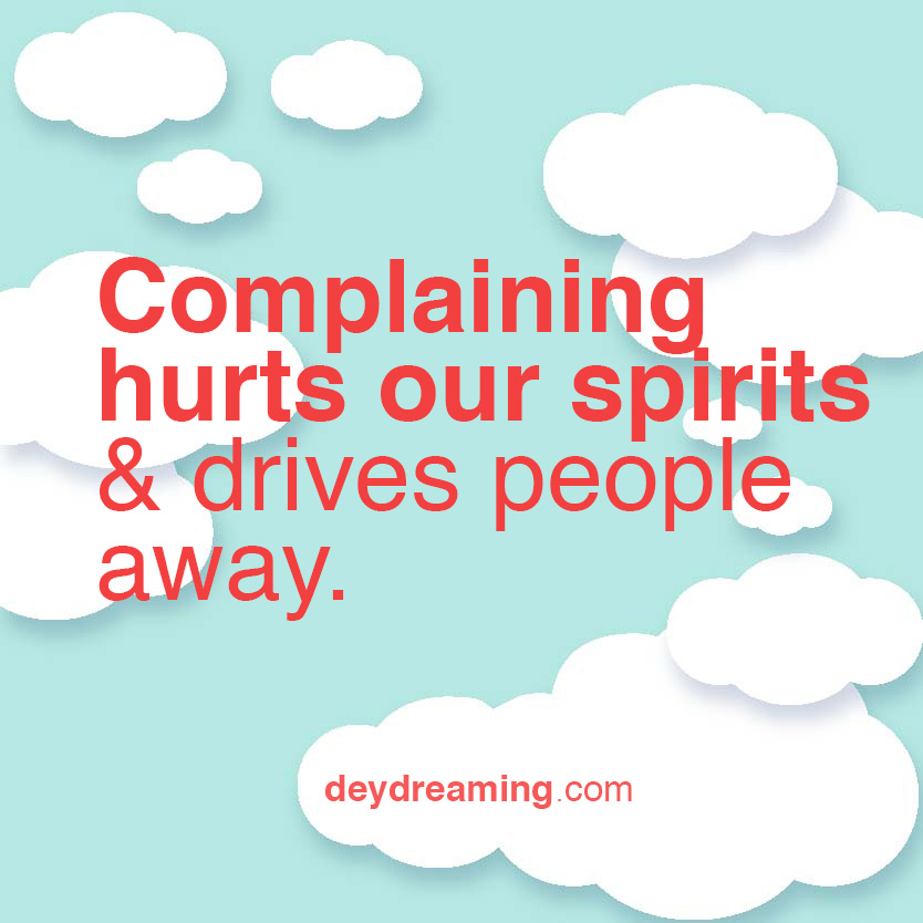 complaining hurts our spirits and drives people away