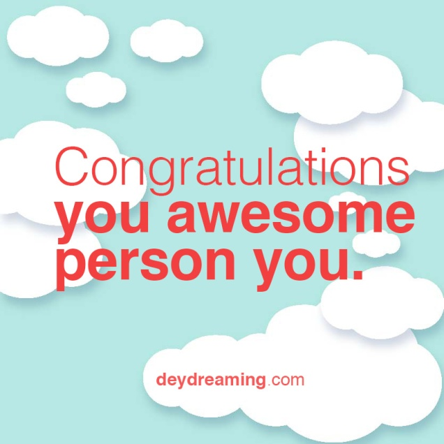 Congratulations you awesome person you