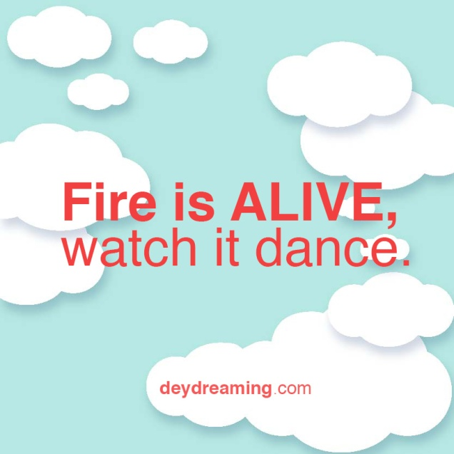 Fire is Alive watch it dance