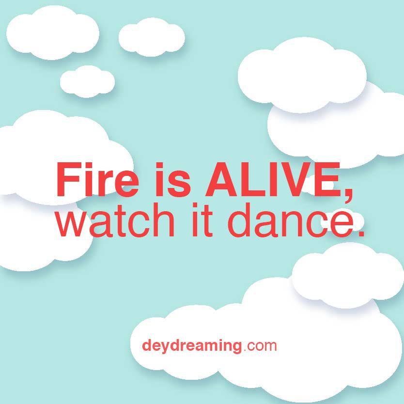 Fire is Alive watch it dance
