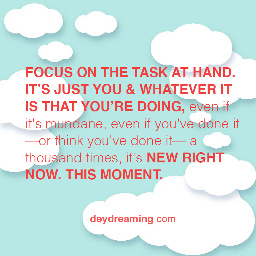 FOCUS ON THE TASK AT HAND