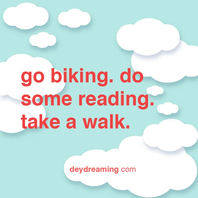 go biking do some reading take a walk