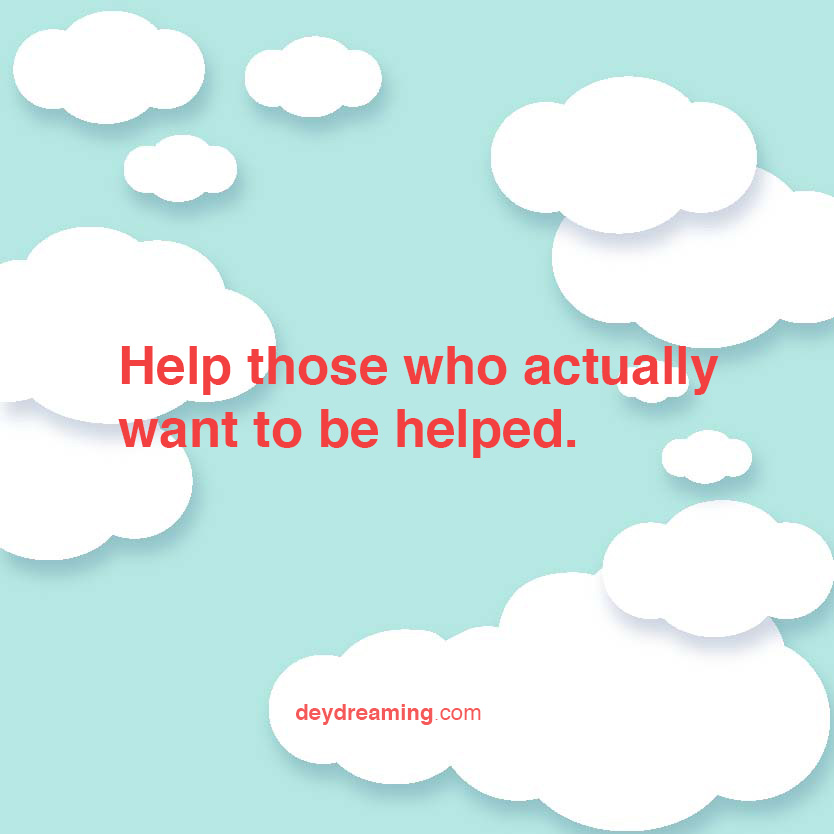 help those who actually want to be helped