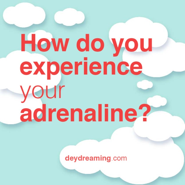 How do you experience your adrenaline