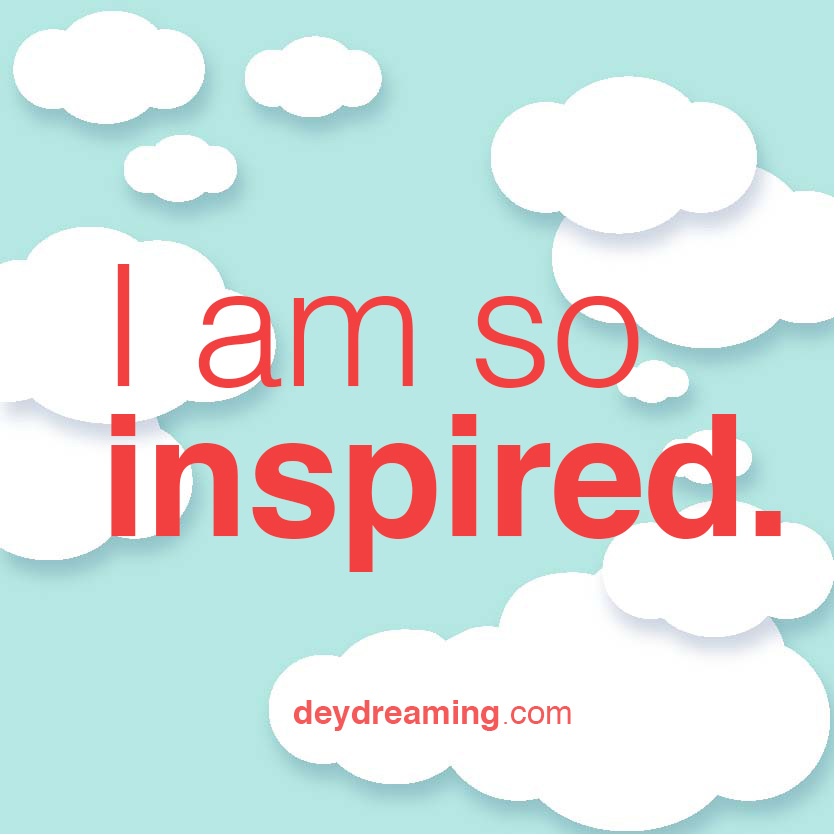 I am so inspired