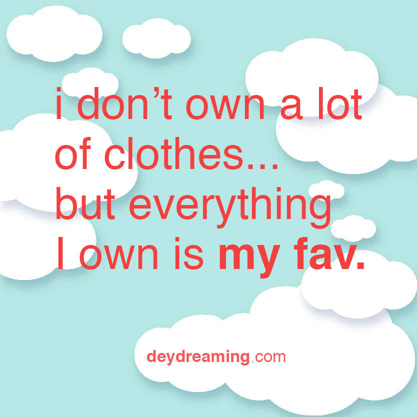 i don_t own a lot of clothes but everything I own is my fav