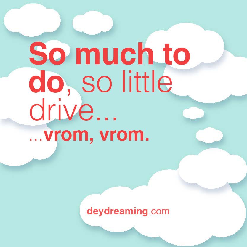 so little drive