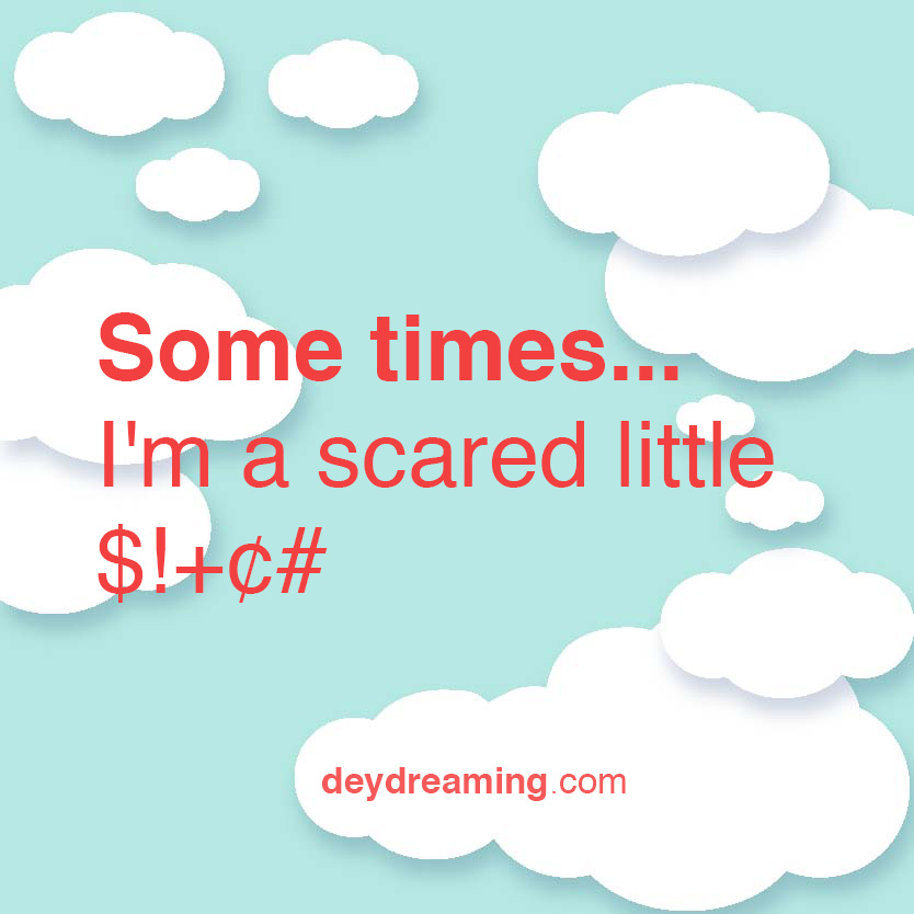 Some times Im a scared little