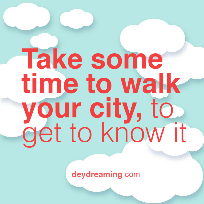 Take some time to walk your city