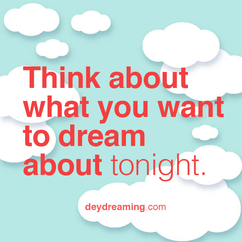 Think about what you want to dream about tonight