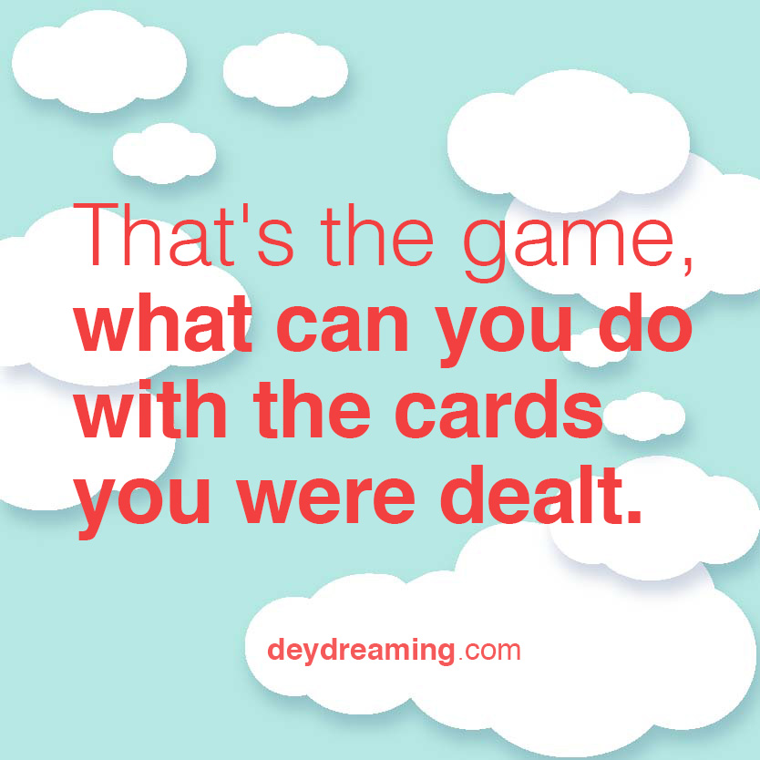 what can you do with the card that you were dealt