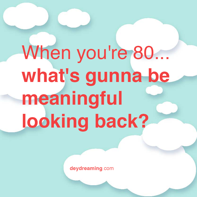 What's gunna be meaningful looking back