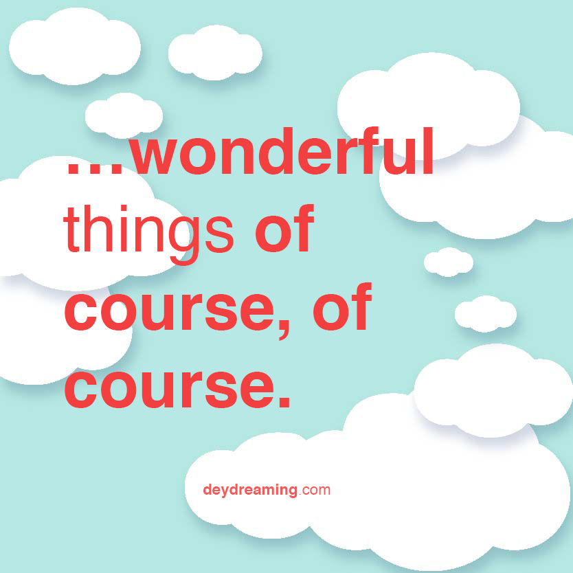 wonderful things of course