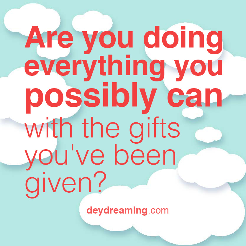 Are you doing everything you possibly can