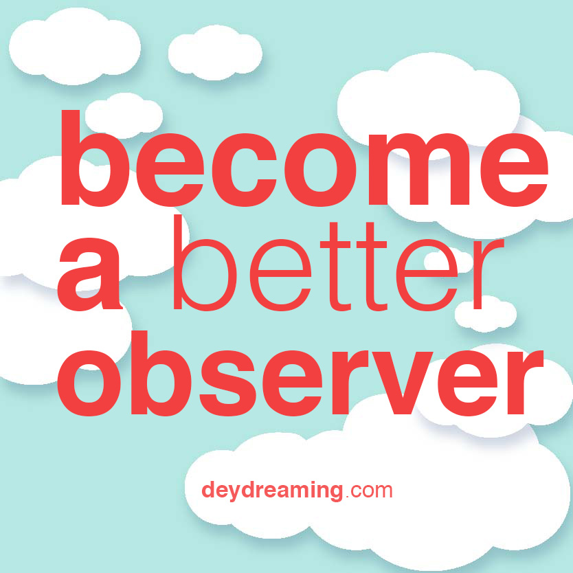 Become a better observer