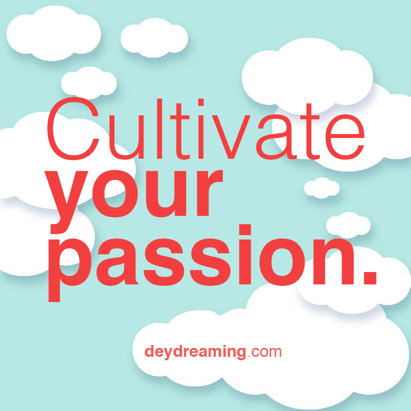 Cultivate your passion