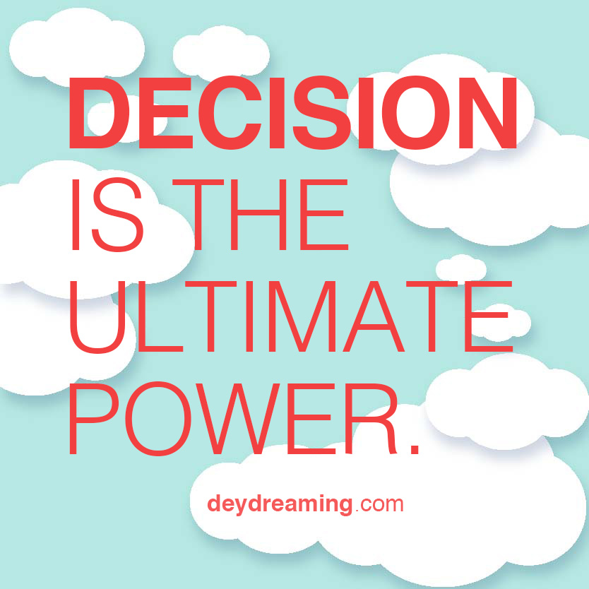 DECISION IS THE ULTIMATE POWER