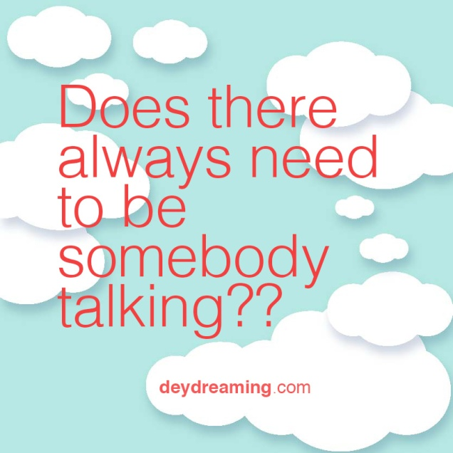 Does there always need to be somebody talking