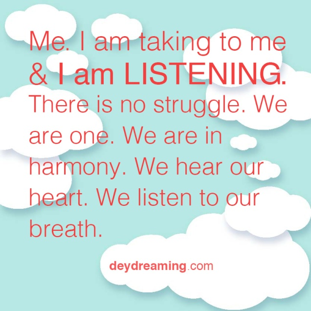 I am taking to me and I am LISTENING to me