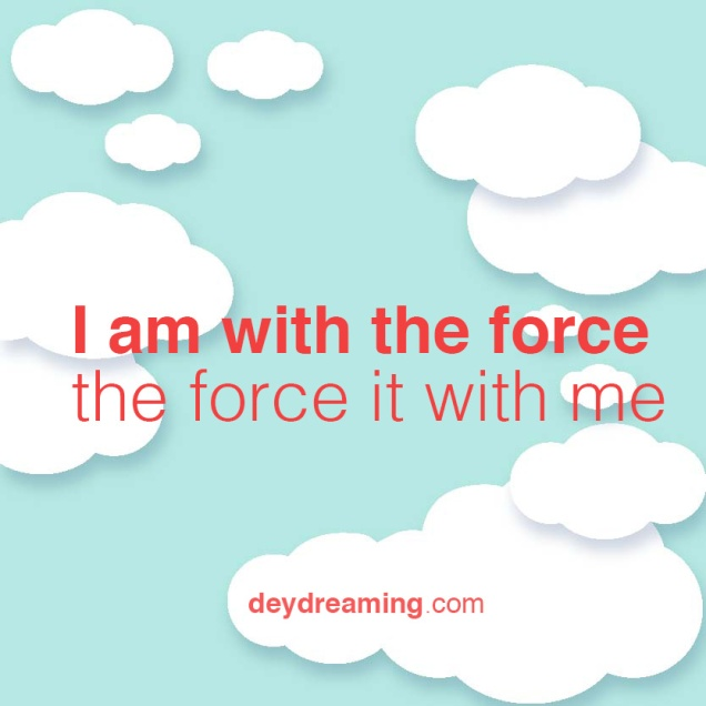 I am with the force the force it with me