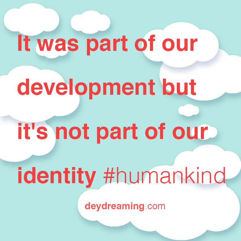 It was part of our development but its not part of our identity