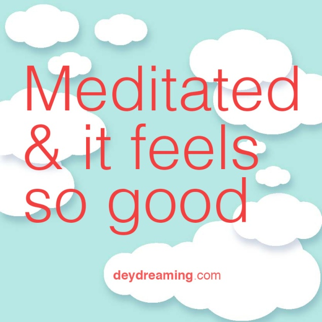 Meditated and it feels so good