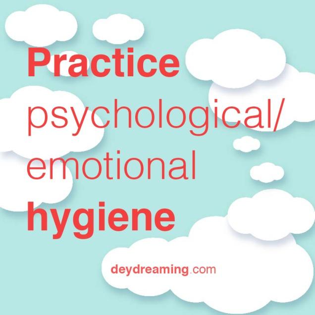 Practice psychological emotional hygiene