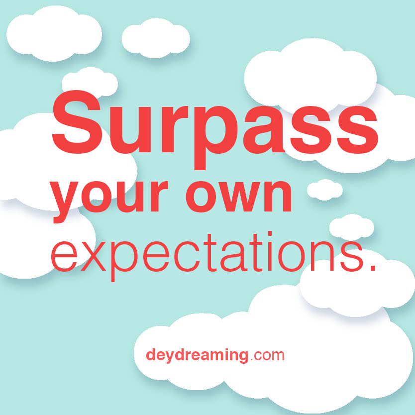 Surpass your own expectations