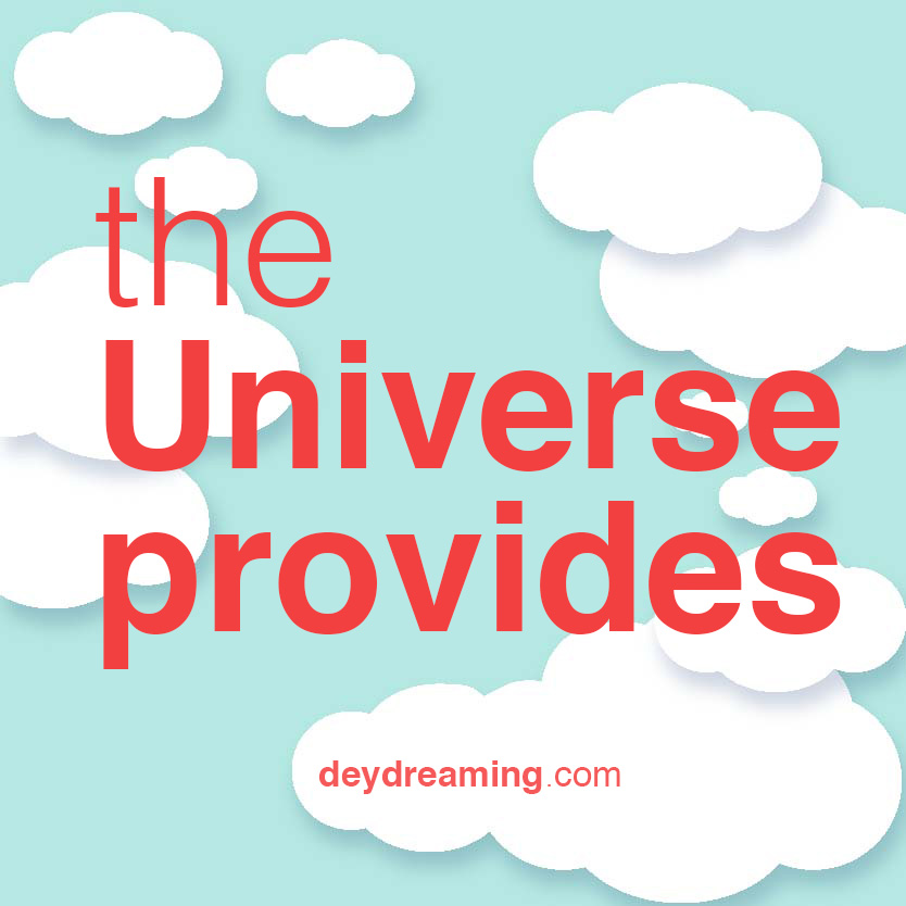 the Universe provides