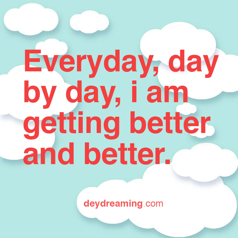 deydreaming CloudThought everyday day by day i am getting consistently better and better