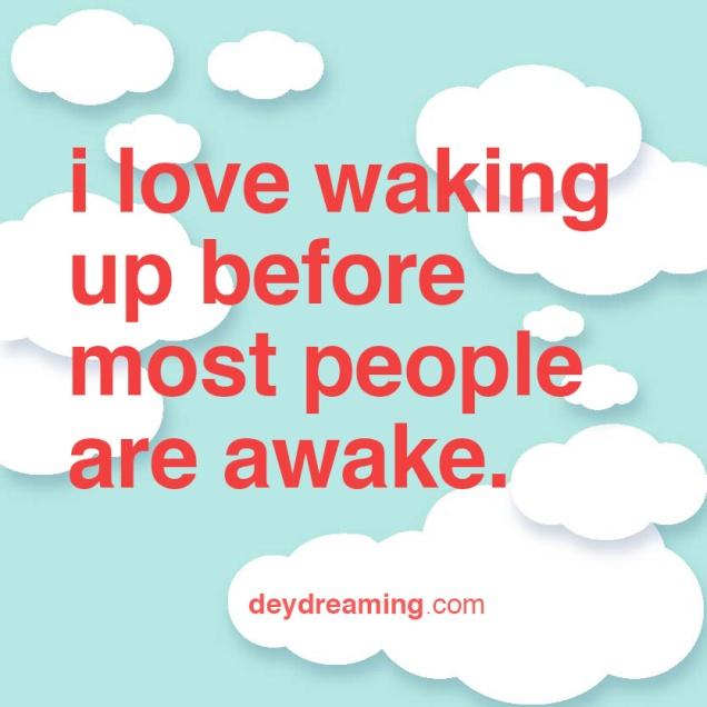 ilovewakingupbeforemostpeopleareawake