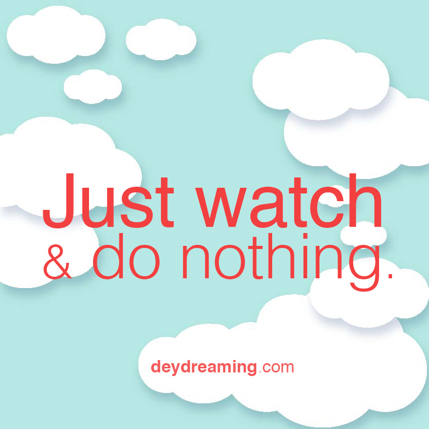 deydreaming CloudThought just watch and do nothing