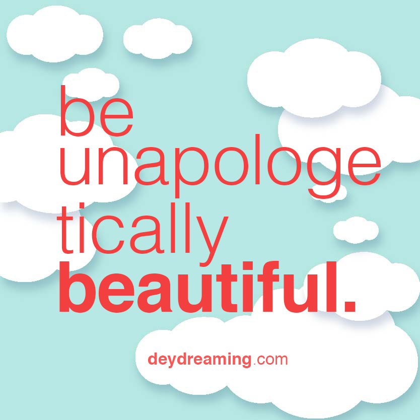 be unapologetically beautiful