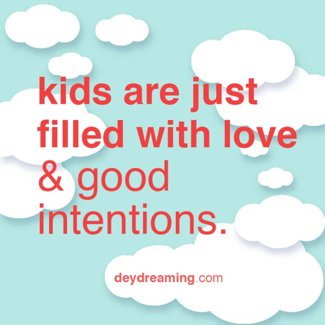 kids are just filled with love and good intentions