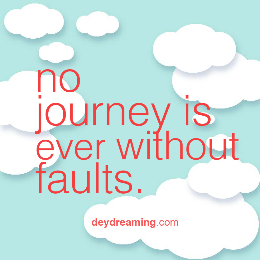 no journey is ever without faults
