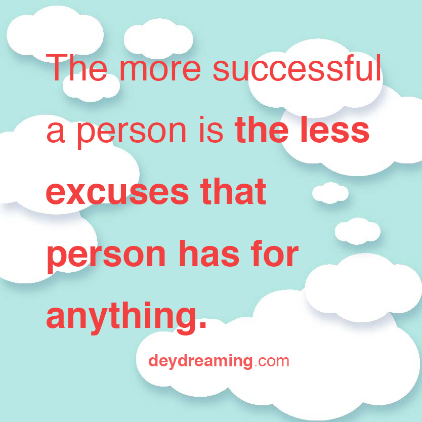 The more successful a person is the less excuse she has for anything