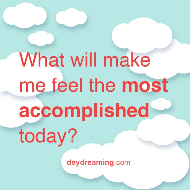What will make me feel the most accomplished today