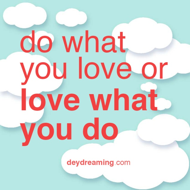 do what you love or love what you do