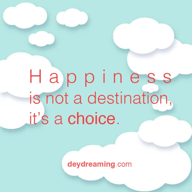 Happiness is not a destination its a choice