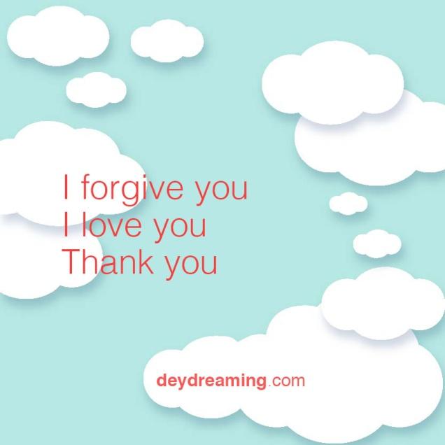 I forgive you I love you Thank you