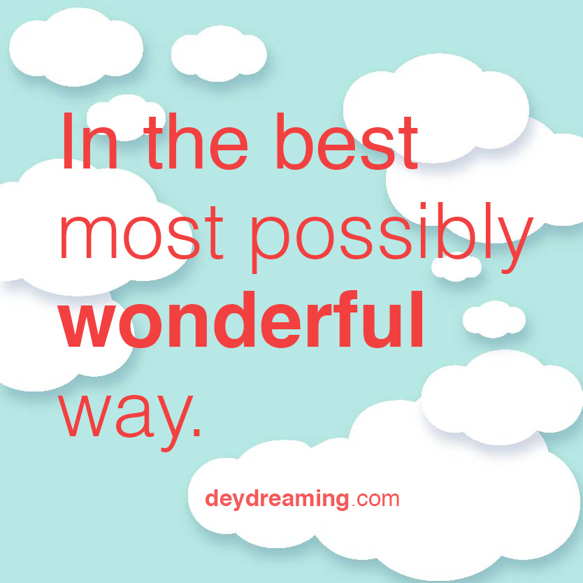 In the best possible most wonderful way