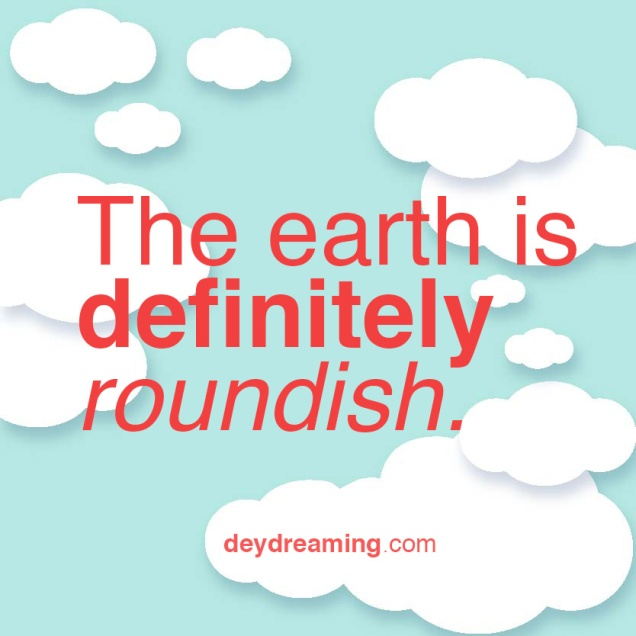 The earth is definitely roundish