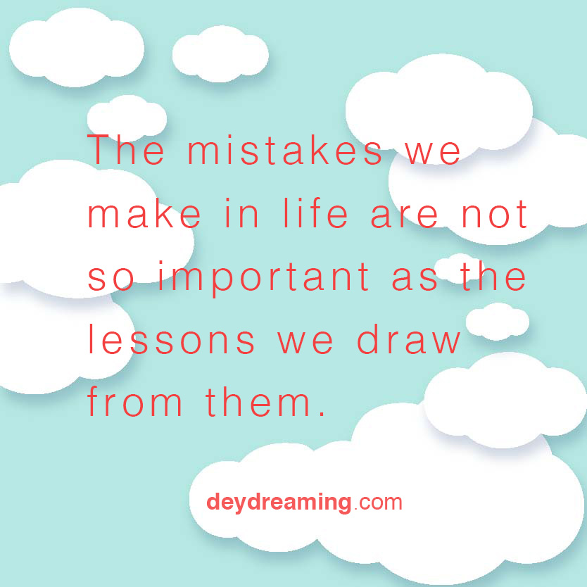 The mistakes we make in life are not so important as the lessons we draw from them