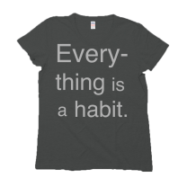 http://deydreaming.storenvy.com/products/28329626-everything-is-a-habit-deydreaming-tee