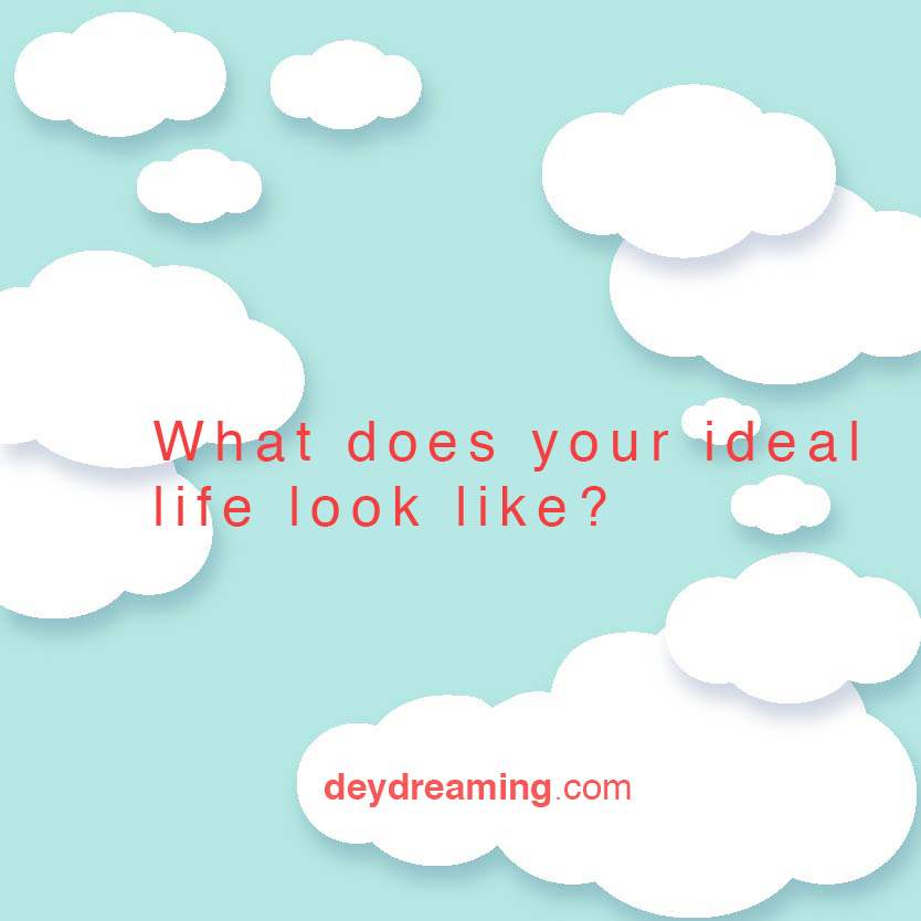 What does your ideal life look like