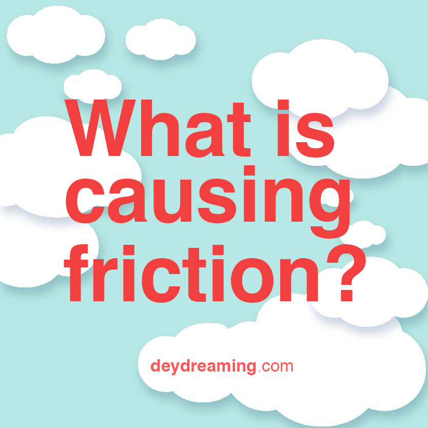 What is causing the friction