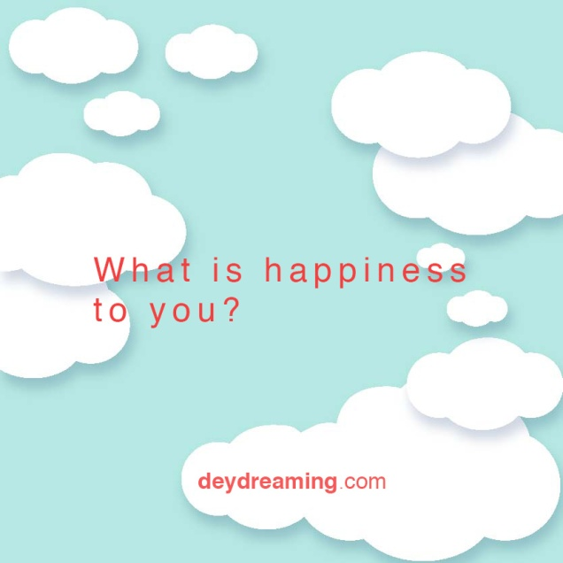 What is happiness to you